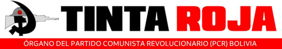 Tinta Roja | Órgano del Partido Comunista Revolucionario (PCR) Bolivia